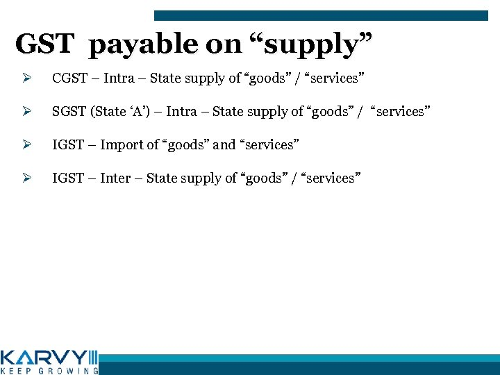 "GST payable on ""supply"" Ø CGST – Intra – State supply of ""goods"" /"