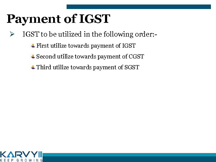 Payment of IGST Ø IGST to be utilized in the following order: First utilize