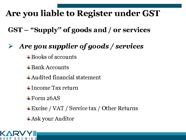 "Are you liable to Register under GST – ""Supply"" of goods and / or"
