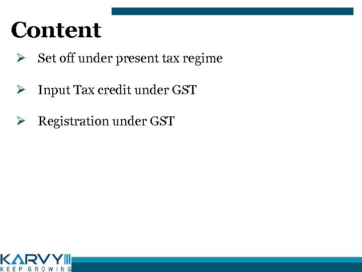 Content Ø Set off under present tax regime Ø Input Tax credit under GST