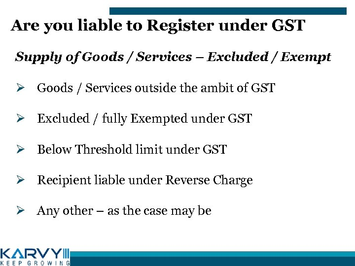 Are you liable to Register under GST Supply of Goods / Services – Excluded