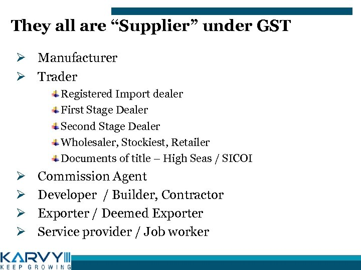 "They all are ""Supplier"" under GST Ø Manufacturer Ø Trader Registered Import dealer First"