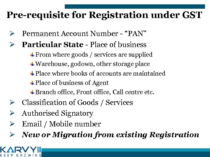 "Pre-requisite for Registration under GST Ø Permanent Account Number - ""PAN"" Ø Particular State"