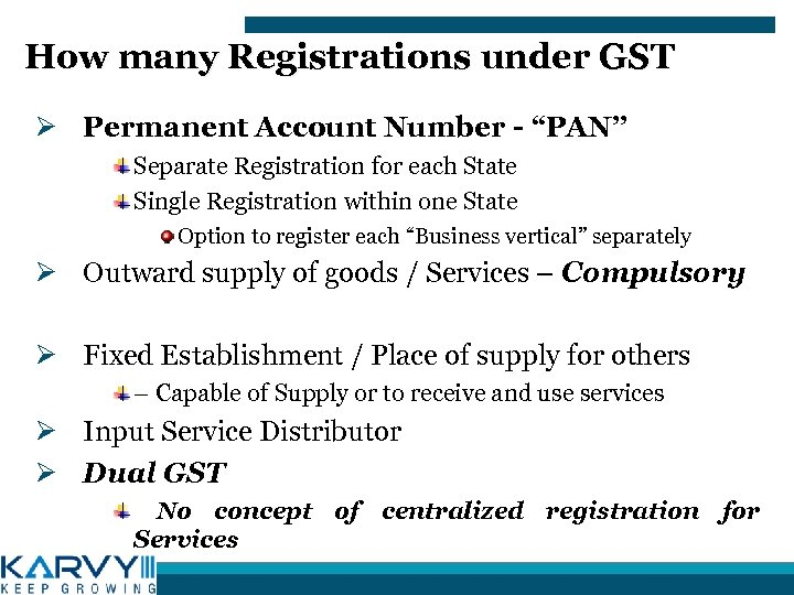 "How many Registrations under GST Ø Permanent Account Number - ""PAN"" Separate Registration for"