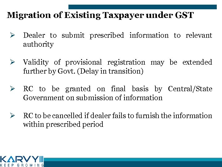 Migration of Existing Taxpayer under GST Ø Dealer to submit prescribed information to relevant