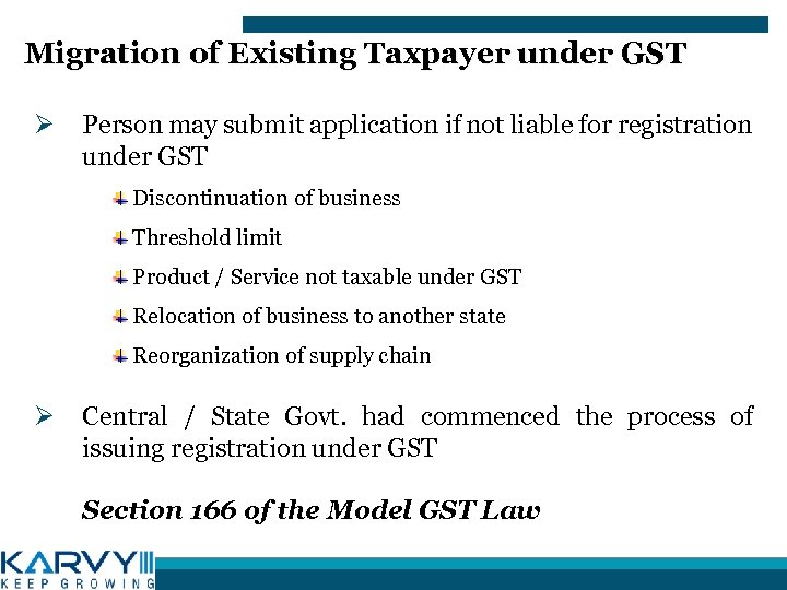 Migration of Existing Taxpayer under GST Ø Person may submit application if not liable