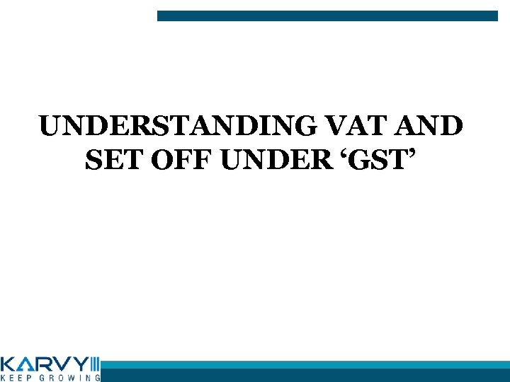 UNDERSTANDING VAT AND SET OFF UNDER 'GST'