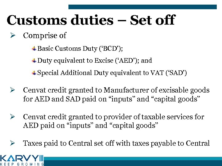 Customs duties – Set off Ø Comprise of Basic Customs Duty ('BCD'); Duty equivalent