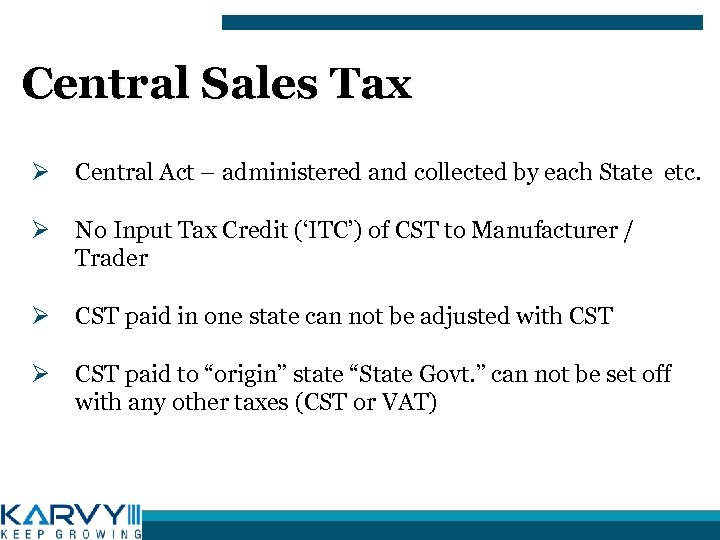 Central Sales Tax Ø Central Act – administered and collected by each State etc.