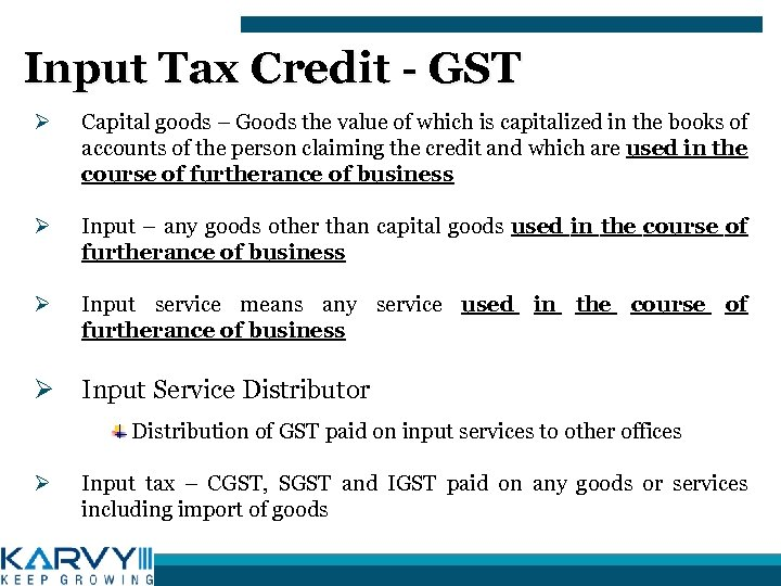 Input Tax Credit - GST Ø Capital goods – Goods the value of which