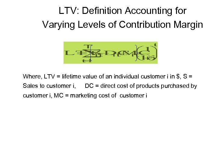 LTV: Definition Accounting for Varying Levels of Contribution Margin Where, LTV = lifetime value