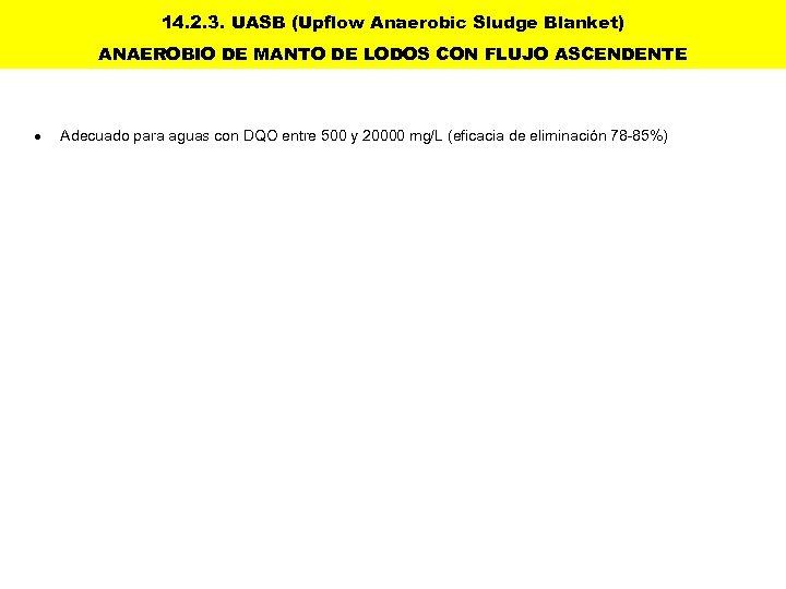 14. 2. 3. UASB (Upflow Anaerobic Sludge Blanket) ANAEROBIO DE MANTO DE LODOS CON