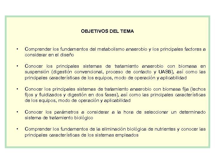 OBJETIVOS DEL TEMA • Comprender los fundamentos del metabolismo anaerobio y los principales factores