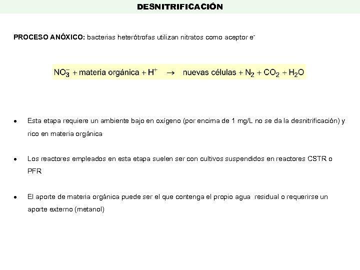 DESNITRIFICACIÓN PROCESO ANÓXICO: bacterias heterótrofas utilizan nitratos como aceptor e- Esta etapa requiere un