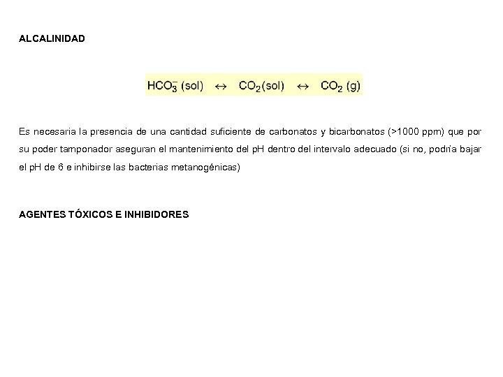 ALCALINIDAD Es necesaria la presencia de una cantidad suficiente de carbonatos y bicarbonatos (>1000