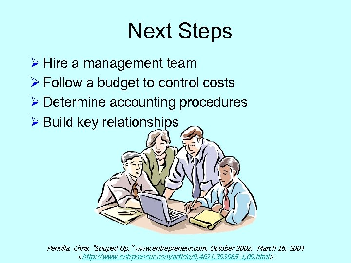 Next Steps Ø Hire a management team Ø Follow a budget to control