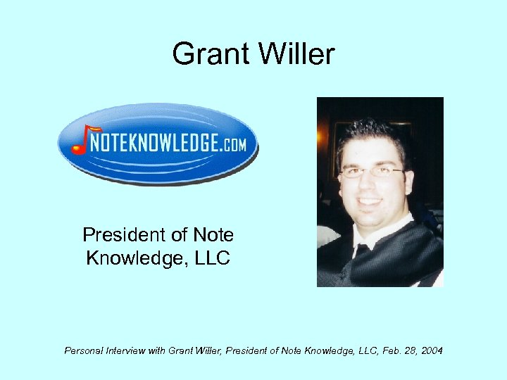 Grant Willer President of Note Knowledge, LLC Personal Interview with Grant Willer, President of