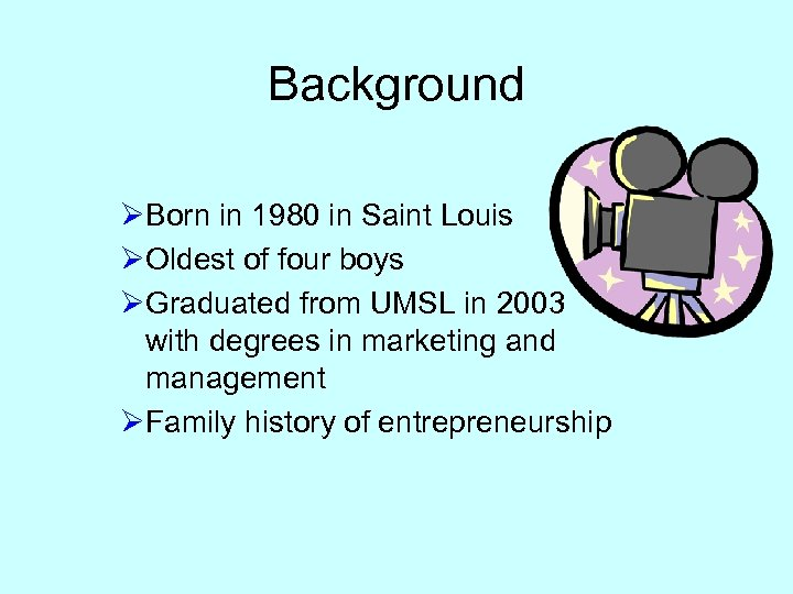 Background ØBorn in 1980 in Saint Louis ØOldest of four boys ØGraduated from UMSL