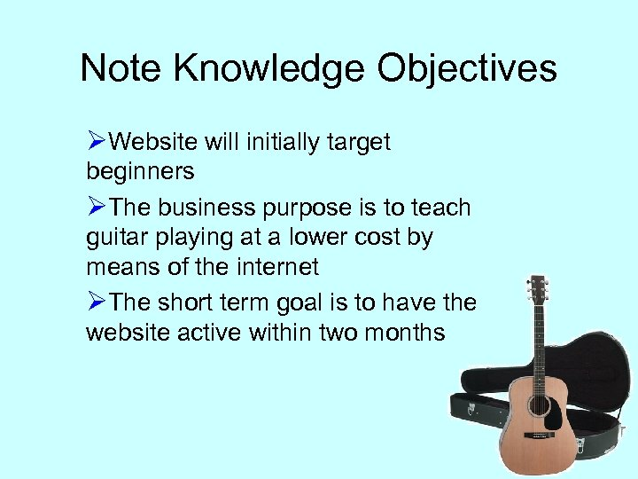 Note Knowledge Objectives ØWebsite will initially target beginners ØThe business purpose is to teach