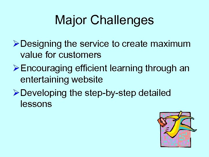 Major Challenges Ø Designing the service to create maximum value for customers Ø Encouraging