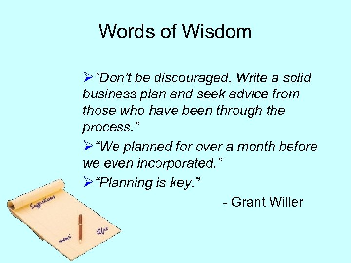 """Words of Wisdom Ø""""Don't be discouraged. Write a solid business plan and seek advice"""