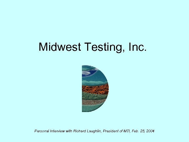 Midwest Testing, Inc. Personal Interview with Richard Laughlin, President of MTI, Feb. 25, 2004