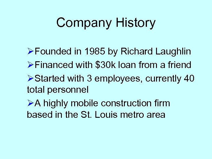Company History ØFounded in 1985 by Richard Laughlin ØFinanced with $30 k loan from