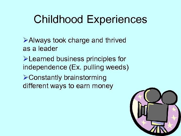 Childhood Experiences ØAlways took charge and thrived as a leader ØLearned business principles for