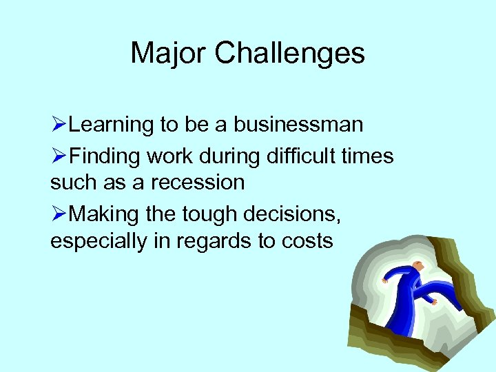 Major Challenges ØLearning to be a businessman ØFinding work during difficult times such as