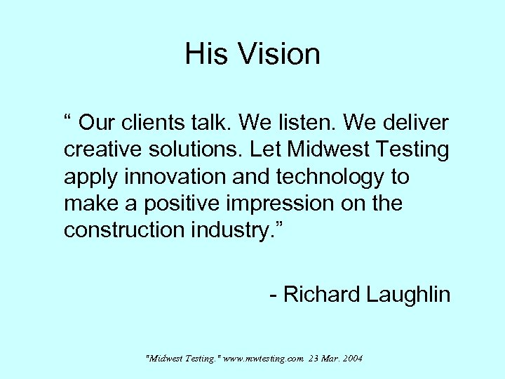 """His Vision """" Our clients talk. We listen. We deliver creative solutions. Let Midwest"""