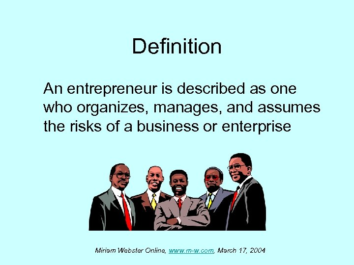 Definition An entrepreneur is described as one who organizes, manages, and assumes the risks