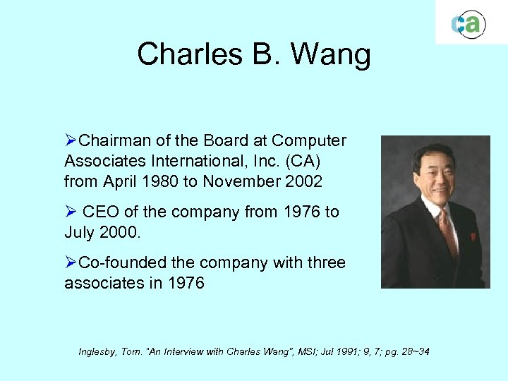 Charles B. Wang ØChairman of the Board at Computer Associates International, Inc. (CA) from