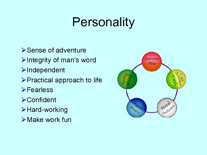 Personality ØSense of adventure ØIntegrity of man's word ØIndependent ØPractical approach to life ØFearless