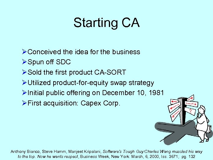Starting CA ØConceived the idea for the business ØSpun off SDC ØSold the first