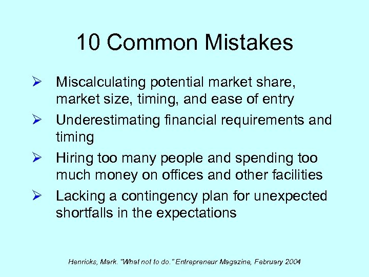 10 Common Mistakes Ø Miscalculating potential market share, market size, timing, and ease of