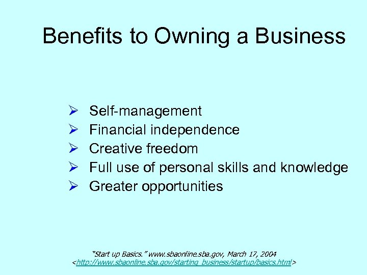 Benefits to Owning a Business Ø Ø Ø Self-management Financial independence Creative freedom Full