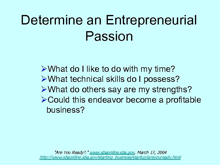 Determine an Entrepreneurial Passion ØWhat do I like to do with my time? ØWhat