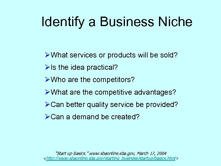 Identify a Business Niche ØWhat services or products will be sold? ØIs the idea