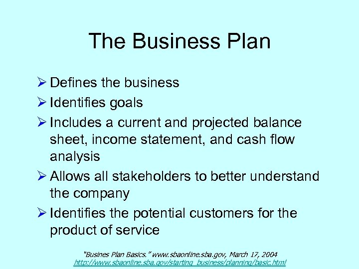 The Business Plan Ø Defines the business Ø Identifies goals Ø Includes a current