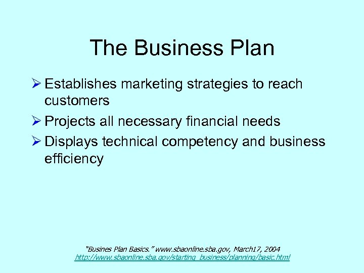 The Business Plan Ø Establishes marketing strategies to reach customers Ø Projects all necessary