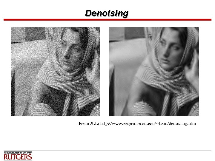 Denoising From X. Li http: //www. ee. princeton. edu/~lixin/denoising. htm