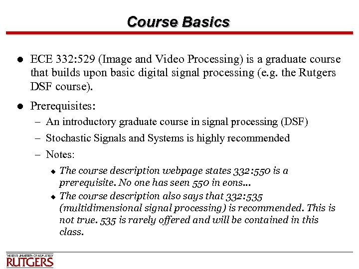 Course Basics l ECE 332: 529 (Image and Video Processing) is a graduate course