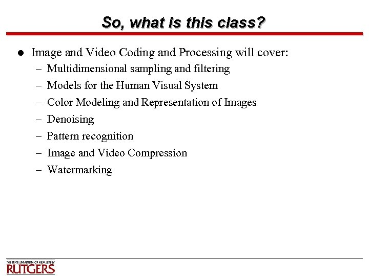 So, what is this class? l Image and Video Coding and Processing will cover: