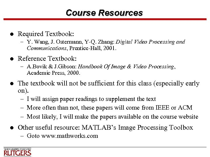 Course Resources l Required Textbook: – Y. Wang, J. Ostermann, Y-Q. Zhang: Digital Video