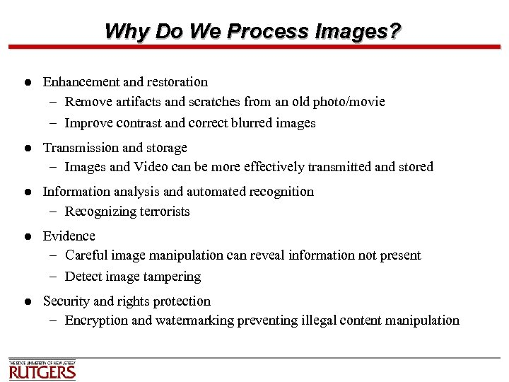 Why Do We Process Images? l Enhancement and restoration – Remove artifacts and scratches