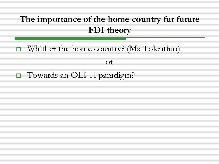The importance of the home country fur future FDI theory o o Whither the