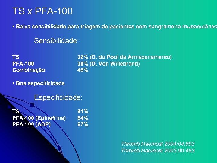 TS x PFA-100 • Baixa sensibilidade para triagem de pacientes com sangrameno mucocutâneo Sensibilidade: