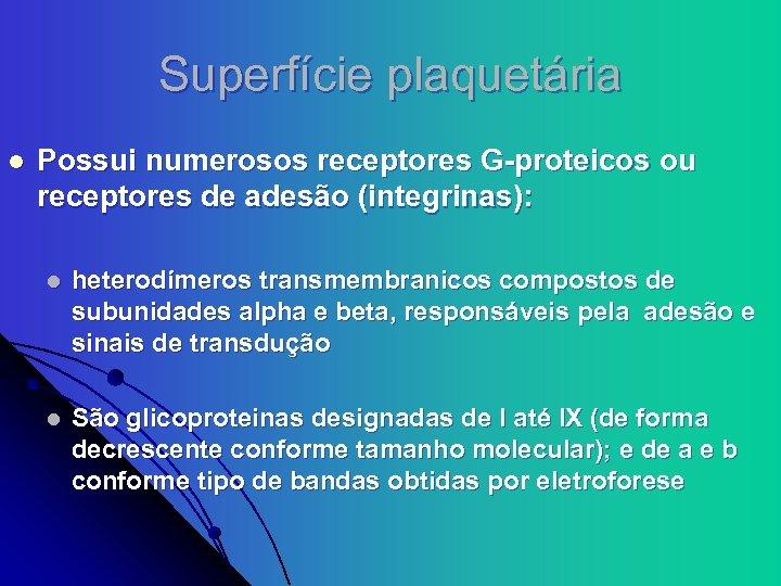 Superfície plaquetária l Possui numerosos receptores G-proteicos ou receptores de adesão (integrinas): l heterodímeros