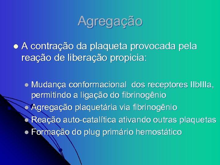 Agregação l A contração da plaqueta provocada pela reação de liberação propicia: l Mudança