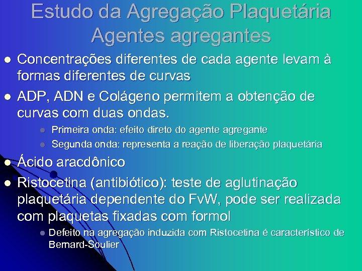 Estudo da Agregação Plaquetária Agentes agregantes l l Concentrações diferentes de cada agente levam